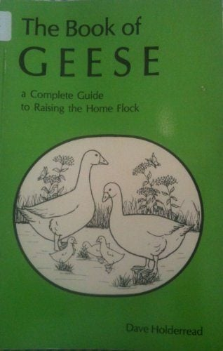 The Book of Geese: A Complete Guide to Raising the Home Flock