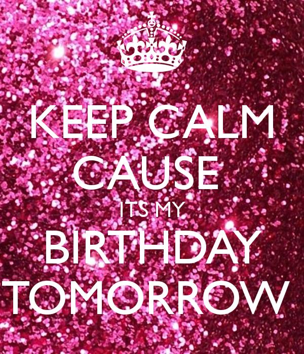 keep-calm-cause-its-my-birthday-tomorrow-11.png