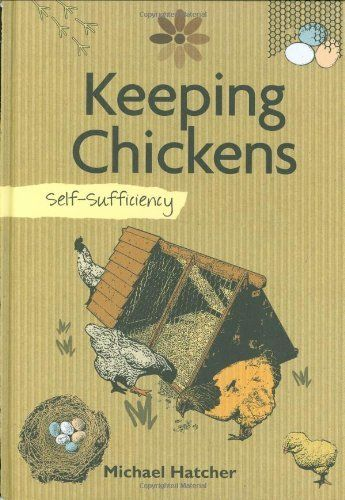 Keeping Chickens: Self-Sufficiency (The Self-Sufficiency Series)
